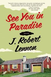 SEE YOU IN PARADISE by J. Robert Lennon