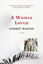 A WOMAN LOVED by Andreï Makine
