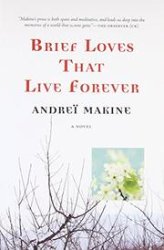 BRIEF LOVES THAT LIVE FOREVER by Andreï Makine