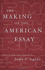 THE MAKING OF THE AMERICAN ESSAY by John D'Agata