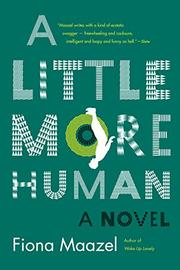 A LITTLE MORE HUMAN by Fiona Maazel