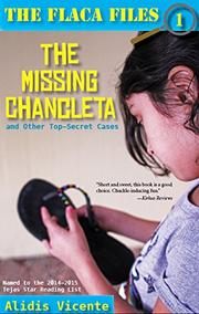 THE MISSING CHANCLETA AND OTHER TOP-SECRET CASES / LA CHANCLETA PERDIDA Y OTROS CASOS SECRETOS by Alidis Vicente