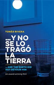 Y NO SE LO TRAGO LA TIERRA / AND THE EARTH DID NOT DEVOUR HIM by Tomás Rivera
