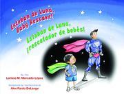 ESTEBAN DE LUNA, BABY RESCUER! / ESTEBAN DE LUNA, RESCATADOR DE BEBÉS! by Larissa M. Mercado-López