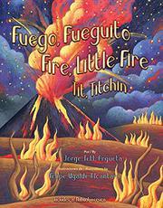 FUEGO, FUEGITO / FIRE, LITTLE FIRE by Jorge Tetl Argueta