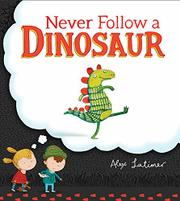 NEVER FOLLOW A DINOSAUR by Alex Latimer