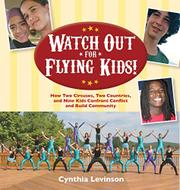 WATCH OUT FOR FLYING KIDS! by Cynthia Levinson