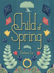 CHILD OF SPRING by Farhana Zia