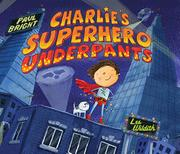 CHARLIE'S SUPERHERO UNDERPANTS by Paul Bright