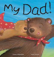 MY DAD! by Steve Smallman