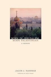 BORN IN JERUSALEM, BORN PALESTINIAN by Jacob J. Nammar