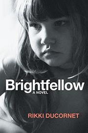 BRIGHTFELLOW by Rikki Ducornet