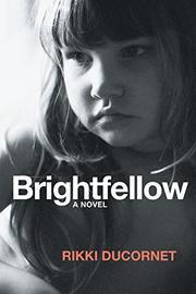 BRIGHTFELLOW by Rikki Ducornet