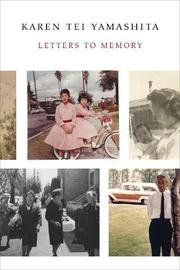 LETTERS TO MEMORY by Karen Tei Yamashita