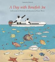 A DAY WITH BONEFISH JOE by Elizabeth Howard