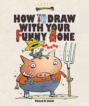 HOW TO DRAW WITH YOUR FUNNY BONE by Elwood H. Smith