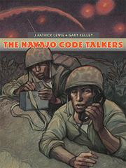 THE NAVAJO CODE TALKERS by J. Patrick Lewis