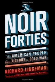 THE NOIR FORTIES by Richard Lingeman