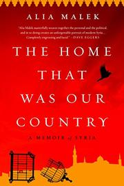 THE HOME THAT WAS OUR COUNTRY by Alia Malek