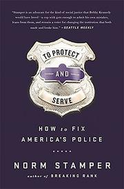 TO PROTECT AND SERVE by Norm Stamper