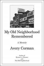 MY OLD NEIGHBORHOOD REMEMBERED by Avery Corman