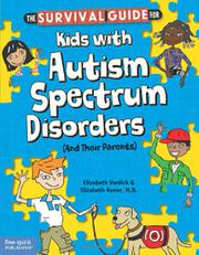THE SURVIVAL GUIDE FOR KIDS WITH AUTISM SPECTRUM DISORDERS (AND THEIR PARENTS) by Elizabeth Verdick
