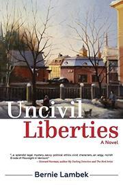 UNCIVIL LIBERTIES by Bernie  Lambek