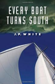 EVERY BOAT TURNS SOUTH by J.P.  White