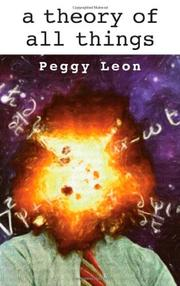 A THEORY OF ALL THINGS by Peggy Leon