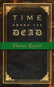 TIME AMONG THE DEAD by Thomas Rayfiel