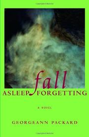 FALL ASLEEP FORGETTING by Georgeann Packard