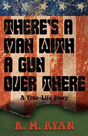 THERE'S A MAN WITH A GUN OVER THERE by R.M. Ryan
