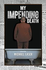 MY IMPENDING DEATH by Michael Laser