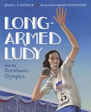 LONG-ARMED LUDY AND THE FIRST WOMEN'S OLYMPICS by Jean L.S.  Patrick
