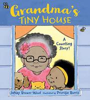 GRANDMA'S TINY HOUSE by JaNay Brown-Wood