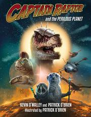 CAPTAIN RAPTOR AND THE PERILOUS PLANET by Kevin O'Malley