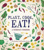 PLANT, COOK, EAT! by Joe Archer