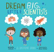DREAM BIG, LITTLE SCIENTISTS by Michelle Schaub