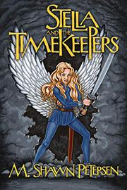 STELLA AND THE TIMEKEEPERS by M. Shawn Petersen
