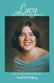 LUCY, THE ANGUISH OF SCHIZOPHRENIA by Sarah W. Holloway
