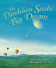 THE DANDELION SEED'S BIG DREAM by Joseph Anthony