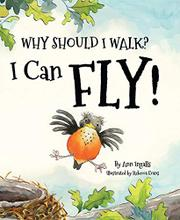 WHY SHOULD I WALK? I CAN FLY! by Ann Ingalls