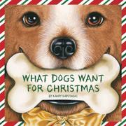 WHAT DOGS WANT FOR CHRISTMAS by Kandy Radzinski