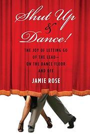 SHUT UP & DANCE! by Jamie Rose