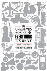 Book Cover for THE UNWANTED SOUND OF EVERYTHING WE WANT
