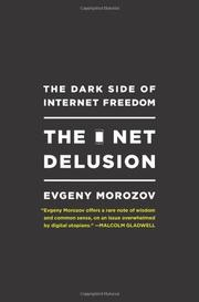 THE NET DELUSION by Evgeny Morozov