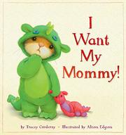I WANT MY MOMMY! by Tracey Corderoy