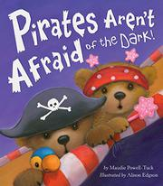 PIRATES AREN'T AFRAID OF THE DARK! by Maudie Powell-Tuck