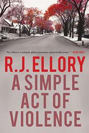 A SIMPLE ACT OF VIOLENCE by R.J. Ellory