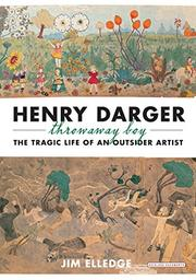 HENRY DARGER, THROW-AWAY BOY by Jim Elledge